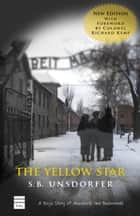 The Yellow Star - A Boy's Story of Auschwitz and Buchenwald ebook by Unsdorfer, S.B.