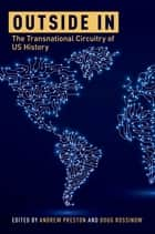 Outside In - The Transnational Circuitry of US History eBook by Andrew Preston, Doug Rossinow