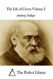The Life of Cicero Volume I ebook by Anthony Trollope