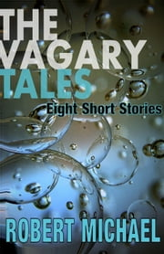 The Vagary Tales - Eight Short Stories ebook by Robert Michael