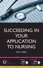 Succeeding in your Application to Nursing ebook by Matt Green