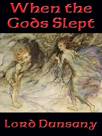 When the Gods Slept ebook by Lord Dunsany
