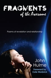 Fragments of the Awesome - Poems of revelation and relationship ebook by John Hulme