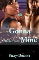 Gonna Make You Mine - A BWWM Romance ebook by Stacy-Deanne