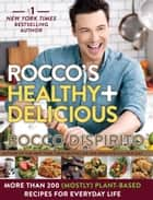 Rocco's Healthy & Delicious - More than 200 (Mostly) Plant-Based Recipes for Everyday Life ebook by Rocco DiSpirito
