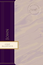 John - Jesus ?The Word, the Messiah, the Son of God ebook by John F. MacArthur