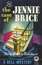 The Case of Jennie Brice ebook by Mary Roberts Rinehart