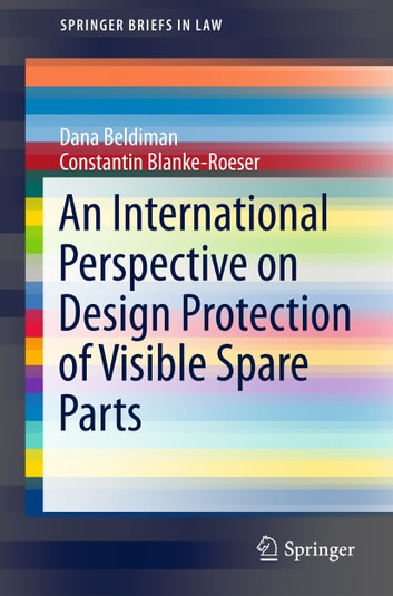 An International Perspective on Design Protection of Visible Spare Parts ebook by Dana Beldiman,Constantin Blanke-Roeser
