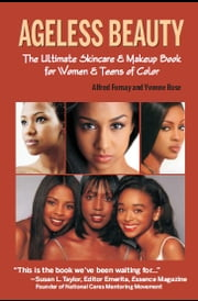 AGELESS BEAUTY - THE ULTIMATE SKIN CARE & MAKE-UP BOOK FOR WOMEN & TEENS OF COLOR ebook by Alfred Fornay and Yvonne Rose