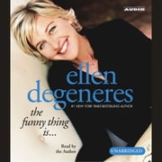 The Funny Thing Is... audiobook by Ellen DeGeneres