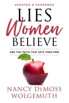 Lies Women Believe - And the Truth that Sets Them Free ebook by Nancy DeMoss Wolgemuth, Elisabeth Elliot