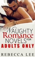 Naughty Romance Novels for Adults Only - Filthy Hot Bundles ebook by Rebecca Lee