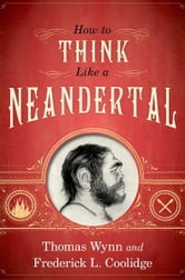 How To Think Like a Neandertal ebook by Thomas Wynn,Frederick L. Coolidge