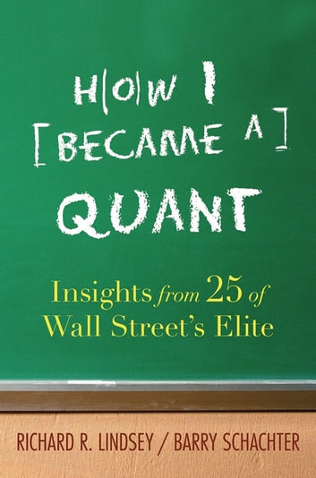 How I Became a Quant - Insights from 25 of Wall Street's Elite ebook by
