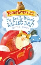 Humphrey's Tiny Tales 7: My Really Wheely Racing Day! ebook by