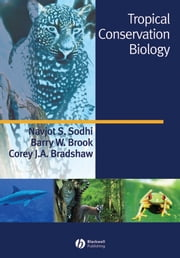 Tropical Conservation Biology ebook by Navjot S. Sodhi,Barry W. Brook,Corey J. A. Bradshaw