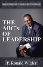 THE ABC's OF LEADERSHIP ebook by P. Ronald Wilder