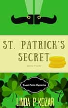 St. Patrick's Secret - Sweet Petite Mysteries, #3 ebook by Linda Kozar