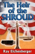 The Heir of the Shroud ebook by Ray Eichenberger