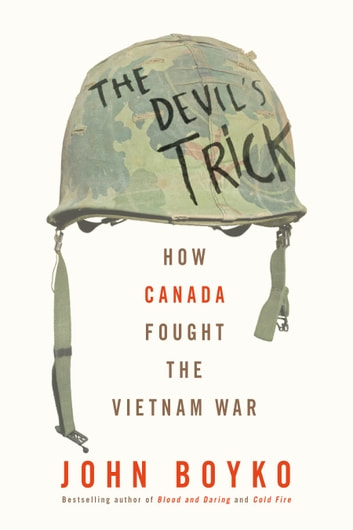 The Devil's Trick - How Canada Fought the Vietnam War ebook by John Boyko