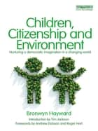 Children, Citizenship and Environment - Nurturing a Democratic Imagination in a Changing World ebook by Bronwyn Hayward