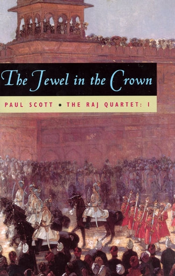 The Raj Quartet, Volume 1 - The Jewel in the Crown ebook by Paul Scott