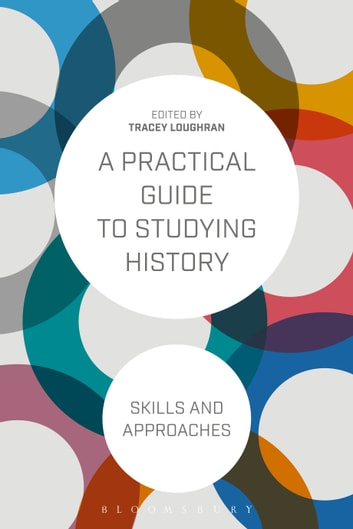 A Practical Guide to Studying History - Skills and Approaches ebook by