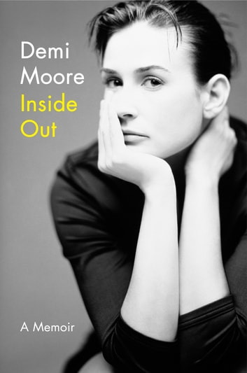Inside Out - A Memoir ebook by Demi Moore
