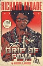 The Grip of Film ebook by Richard Ayoade