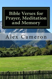 Bible Verses for Prayer, Meditation and Memory ebook by Alex Cameron