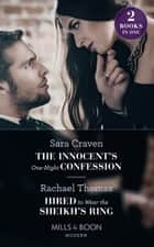 The Innocent's One-Night Confession: The Innocent's One-Night Confession / Hired to Wear the Sheikh's Ring (Mills & Boon Modern) ebook by Sara Craven, Rachael Thomas
