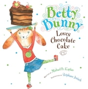 Betty Bunny Loves Chocolate Cake ebook by Michael Kaplan,Stephane Jorisch