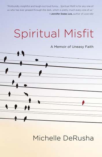 Spiritual Misfit - A Memoir of Uneasy Faith ebook by Michelle DeRusha
