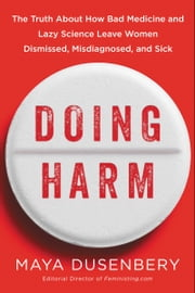 Doing Harm - The Truth About How Bad Medicine and Lazy Science Leave Women Dismissed, Misdiagnosed, and Sick ebook by Kobo.Web.Store.Products.Fields.ContributorFieldViewModel