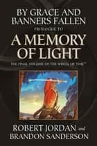 By Grace and Banners Fallen: Prologue to A Memory of Light ebook by Robert Jordan, Brandon Sanderson