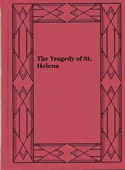 The Tragedy of St. Helena ebook by Walter Runciman