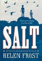 Salt - A Story of Friendship in a Time of War ebook by Helen Frost