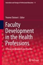 Faculty Development in the Health Professions - A Focus on Research and Practice ebook by Yvonne Steinert