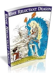 The Reluctant Dragon [illustrated] ebook by kenneth grahame