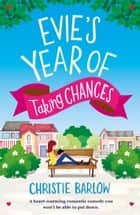 Evie's Year of Taking Chances - A heart warming romantic comedy you won't be able to put down 電子書 by Christie Barlow