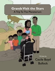 Grands Visit the Stars - A Trip To The Planetarium ebook by Cecile Boyd Bullock