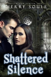 Shattered Silence: Book Two - Spellbound Prodigies, #2 ebook by Sherry Soule