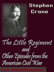The Little Regiment And Other Episodes Of The American Civil War (Mobi Classics) ebook by Stephen Crane