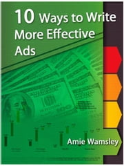 10 Ways To Write More Effective Ads ebook by Amie Wamsley