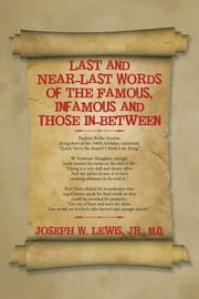 Last and Near-Last Words of the Famous, Infamous and Those In-Between ebook by Joseph W. Lewis Jr. M.D.