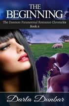 The Beginning ebook by Darla Dunbar