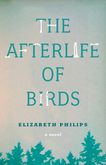 The Afterlife of Birds ebook by Elizabeth Philips