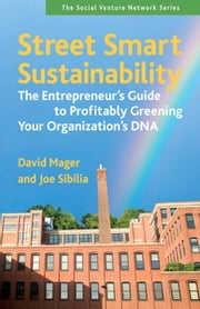 Street Smart Sustainability - The Entrepreneur's Guide to Profitably Greening Your Organization's DNA ebook by David Mager,Joe Sibilia