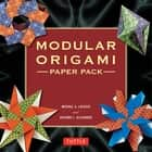 Modular Origami Paper Pack - 350 Colorful Papers Perfect for Folding in 3D ebook by Michael G. LaFosse, Richard L. Alexander