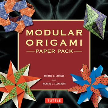 Modular Origami Paper Pack - 350 Colorful Papers Perfect for Folding in 3D ebook by Michael G. LaFosse,Richard L. Alexander
